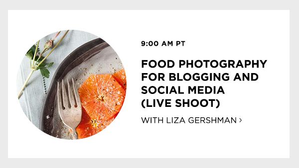 Food Photography For Blogging And Social Media (Live Shoot) with Liza Gershman