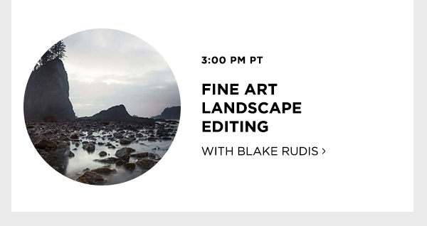 Fine Art Landscaping Editing with Blake Rudis