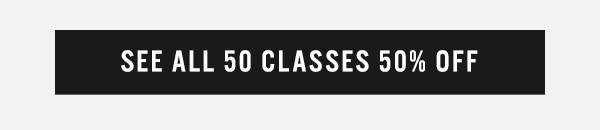 See All 50 Classes 50% Off