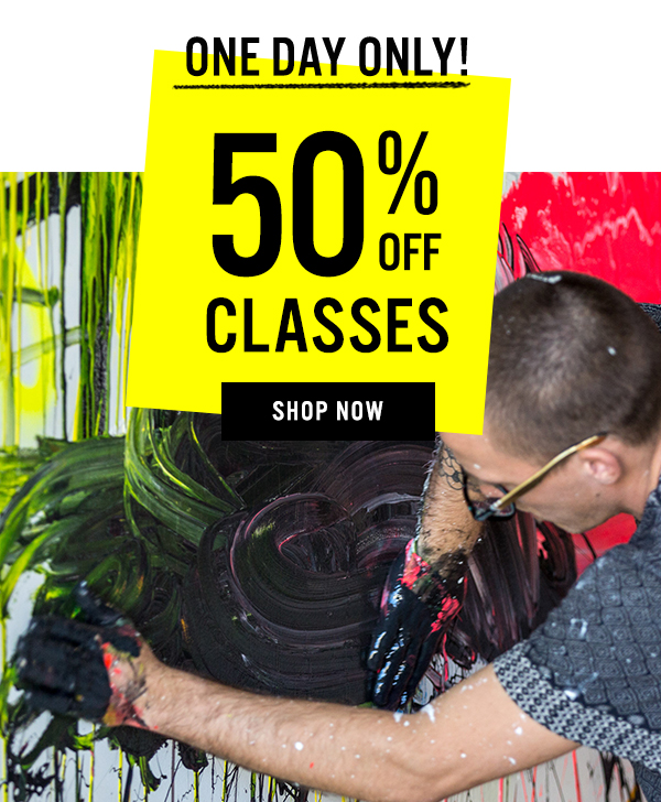 One day only - 50% Off Classes!