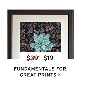 Fundamentals for Great Prints
