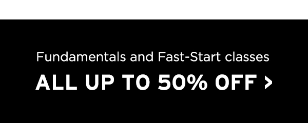 Fundamentals and fast-start classes all up to 50% off