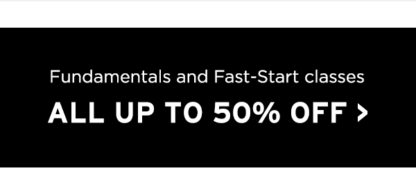 Fundamentals and Fast-Start classes up to 50% off