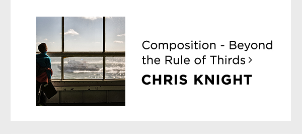 Composition - Beyond the Rule of Thirds with Chris Knight