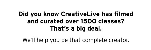 Did you know CreativeLive has filmed and curated over 1500 classes? That's a big deal.
