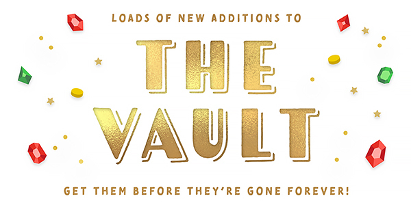 Loads of new additions to THE VAULT. Get them before they're gone forever!